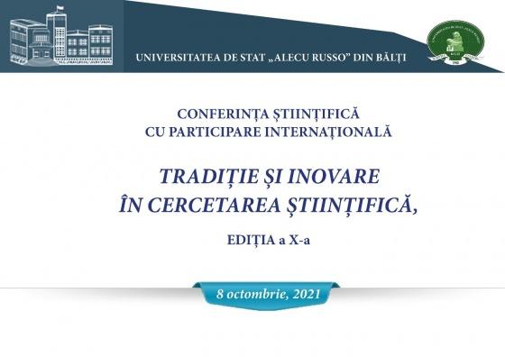 Conferința științifică cu participare internaţională Tradiţie şi inovare încercetarea ştiinţifică,ediţia a X-a